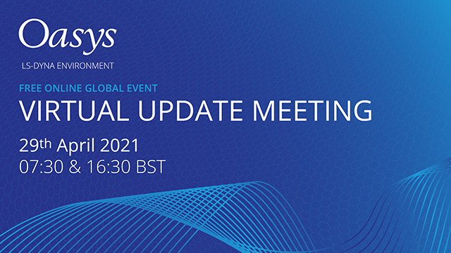 Oasys LS-DYNA Virtual Update Meeting 2021